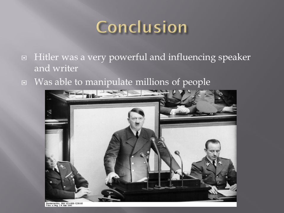  Hitler was a very powerful and influencing speaker and writer  Was able to manipulate millions of people
