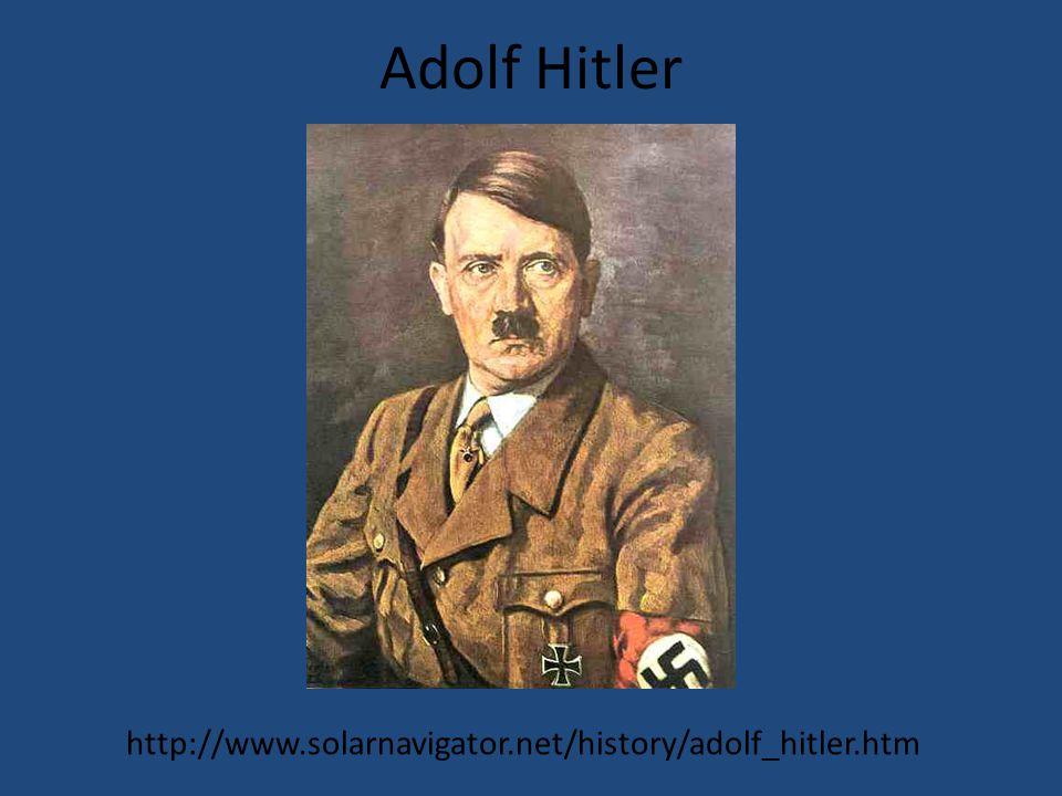 Adolf Hitler http://www.solarnavigator.net/history/adolf_hitler.htm