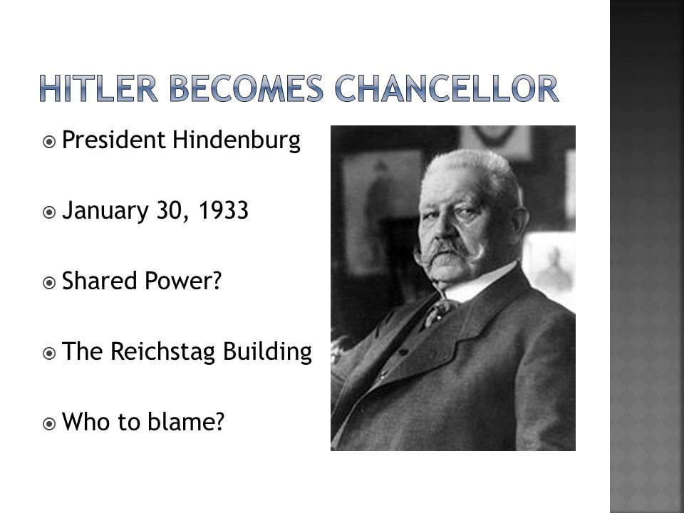  President Hindenburg  January 30, 1933  Shared Power  The Reichstag Building  Who to blame