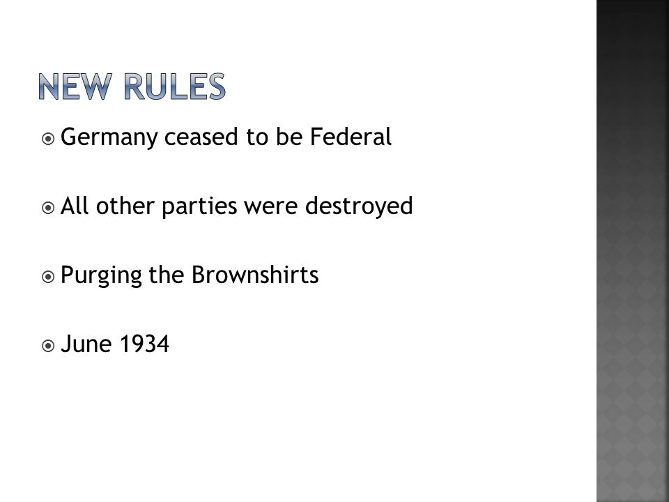  Germany ceased to be Federal  All other parties were destroyed  Purging the Brownshirts  June 1934