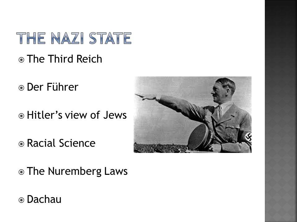  The Third Reich  Der Führer  Hitler's view of Jews  Racial Science  The Nuremberg Laws  Dachau