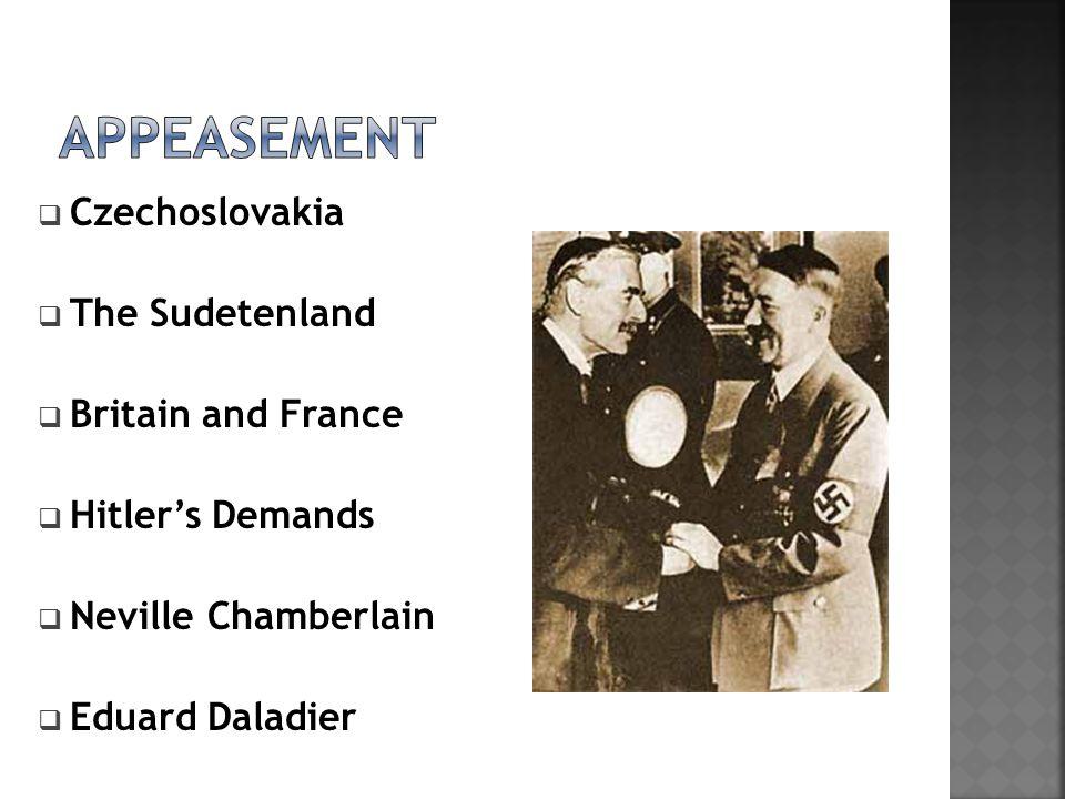  Czechoslovakia  The Sudetenland  Britain and France  Hitler's Demands  Neville Chamberlain  Eduard Daladier