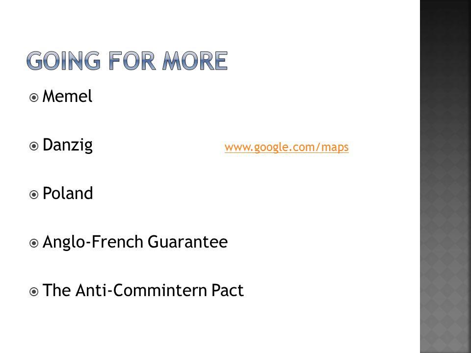  Memel  Danzig  Poland  Anglo-French Guarantee  The Anti-Commintern Pact www.google.com/maps