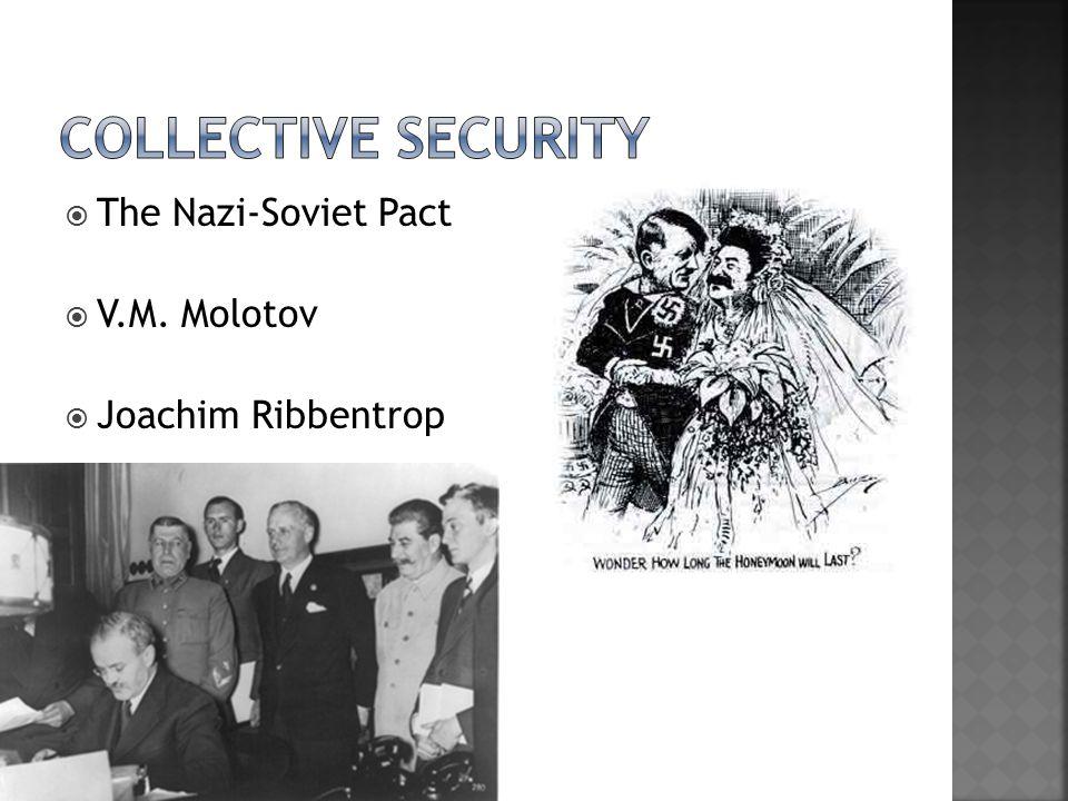  The Nazi-Soviet Pact  V.M. Molotov  Joachim Ribbentrop