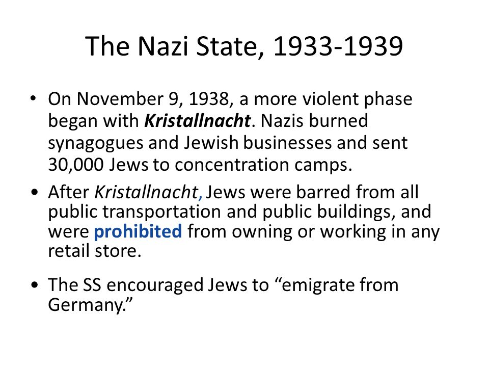 The Nazi State, 1933-1939 On November 9, 1938, a more violent phase began with Kristallnacht.