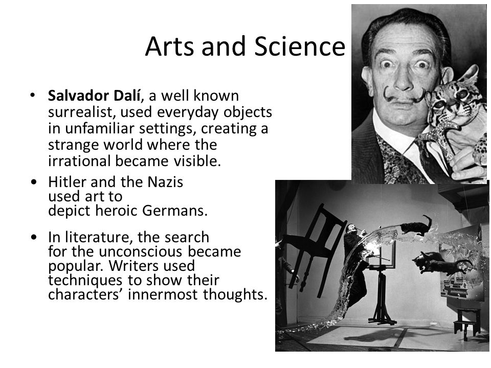 Arts and Science Salvador Dalí, a well known surrealist, used everyday objects in unfamiliar settings, creating a strange world where the irrational became visible.