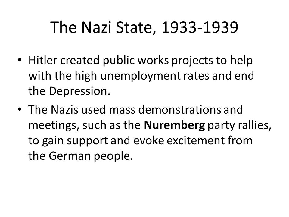 The Nazi State, 1933-1939 Hitler created public works projects to help with the high unemployment rates and end the Depression.