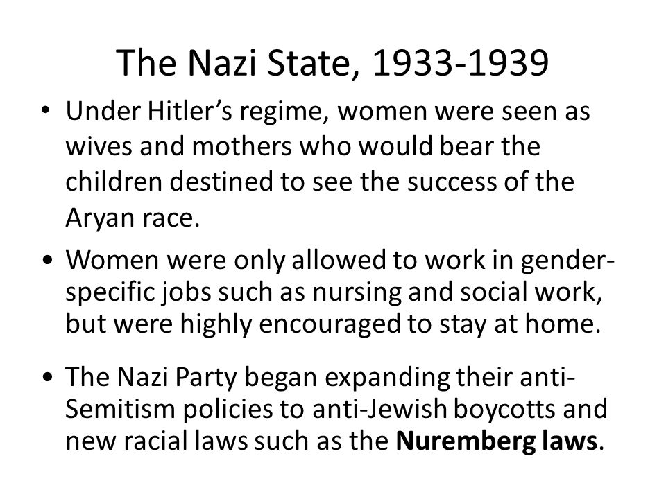The Nazi State, 1933-1939 Under Hitler's regime, women were seen as wives and mothers who would bear the children destined to see the success of the Aryan race.