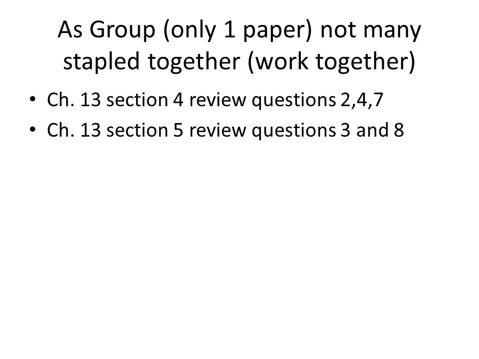 As Group (only 1 paper) not many stapled together (work together) Ch.