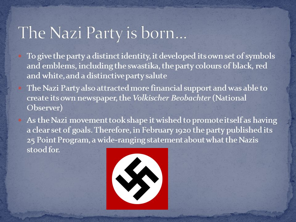 Political Parties -Nazism was against democracy, which was how the Weimar Republic operated -Nazism supported totalitarianism because total power could be held in the hands of one person who ruled on behalf of the national interest Social policies -Nazism was based on nationalism and focused on restoring Germany's national pride -Nazism promoted the idea that the German people were a superior 'Master Race' – Hitler labelled this race Aryan -Hitler established several anti-Jewish policies, included the Nuremberg Laws, around the idea that the Jews were an inferior race polluting and destroying the Aryan Master Race Economic policies -The Nazis supported a particular brand of socialism – where all classes worked together in the national interest -However, they were against communism, which Hitler believed could only lead to the destruction of societies throughout the world.