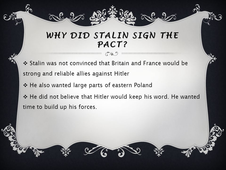 THE DEED IS DONE!  On 24 August 1939 Stalin made his decision and signed a pact with Germany  The world was shocked as two arch enemies promised not