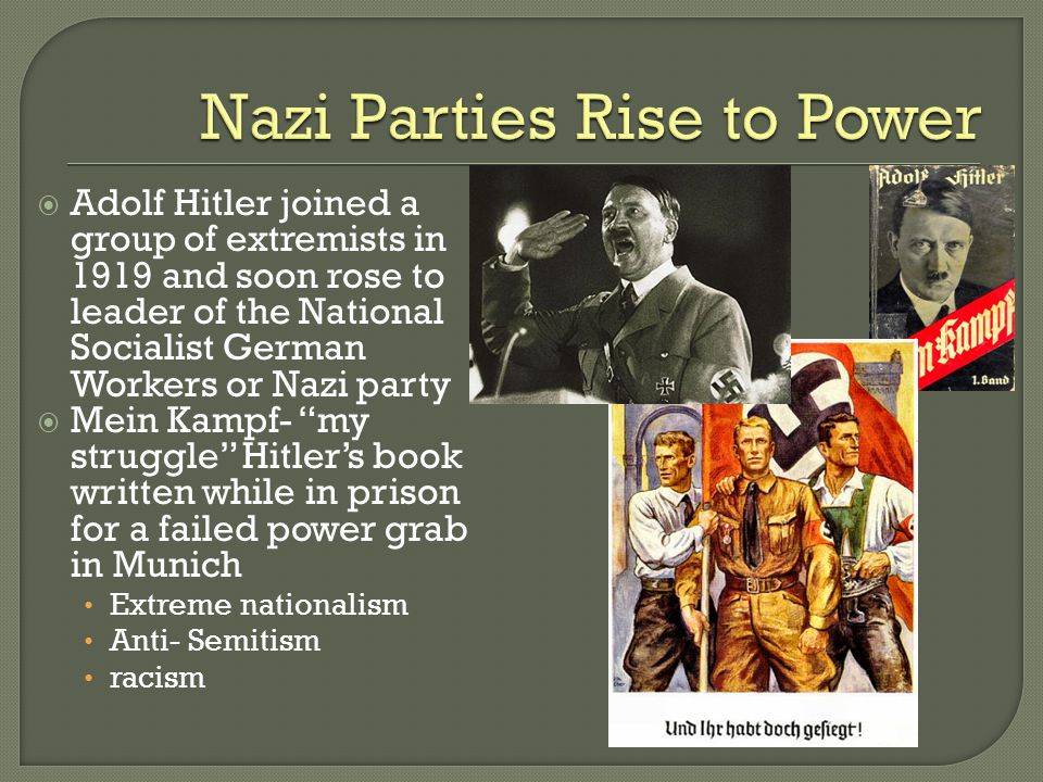 """ Adolf Hitler joined a group of extremists in 1919 and soon rose to leader of the National Socialist German Workers or Nazi party  Mein Kampf- """"my s"""