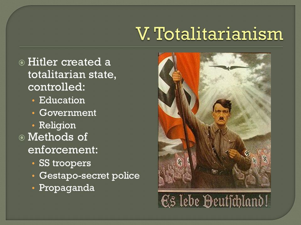  Hitler created a totalitarian state, controlled: Education Government Religion  Methods of enforcement: SS troopers Gestapo-secret police Propagand