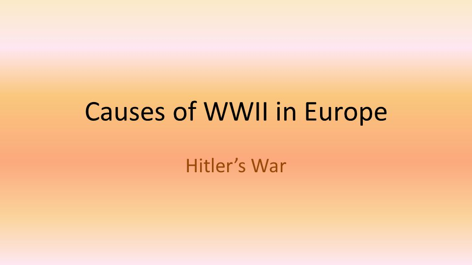 Causes of WWII in Europe Hitler's War