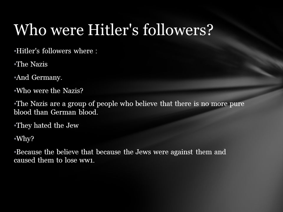 Hitler s followers where : The Nazis And Germany. Who were the Nazis.