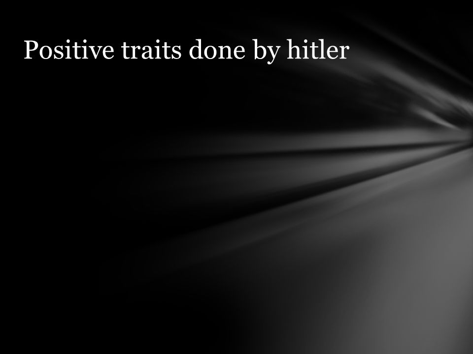 Positive traits done by hitler