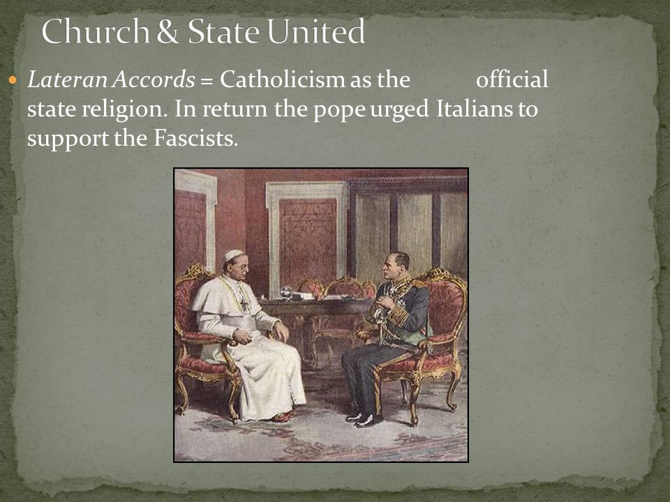 Lateran Accords = Catholicism as theofficial state religion.