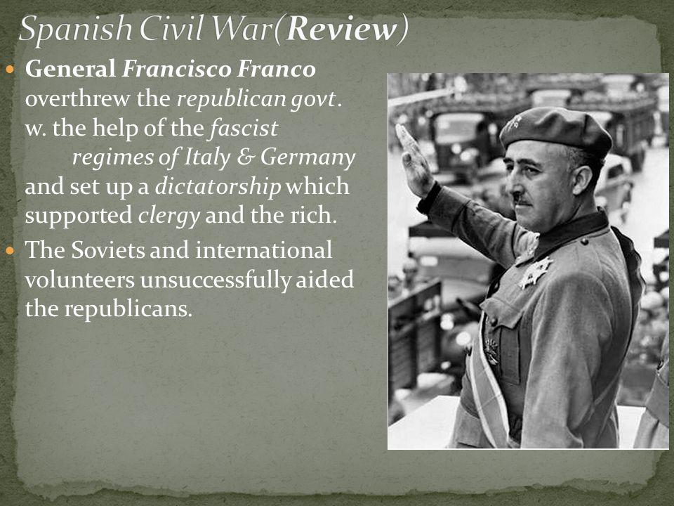 General Francisco Franco overthrew the republican govt.
