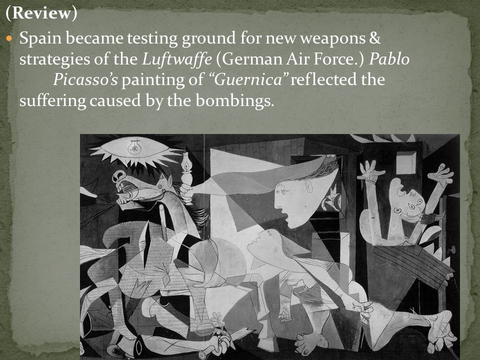 (Review) Spain became testing ground for new weapons & strategies of the Luftwaffe (German Air Force.) Pablo Picasso's painting of Guernica reflected the suffering caused by the bombings.