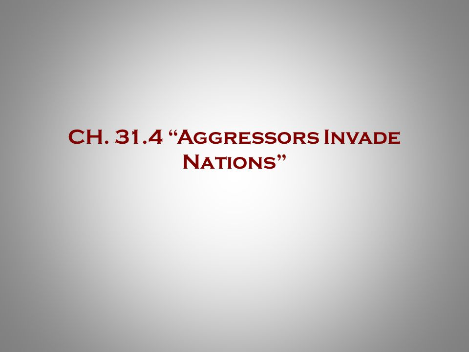 CH. 31.4 Aggressors Invade Nations