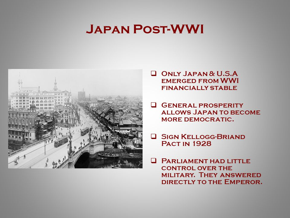 Japan Post-WWI  Only Japan & U.S.A emerged from WWI financially stable  General prosperity allows Japan to become more democratic.