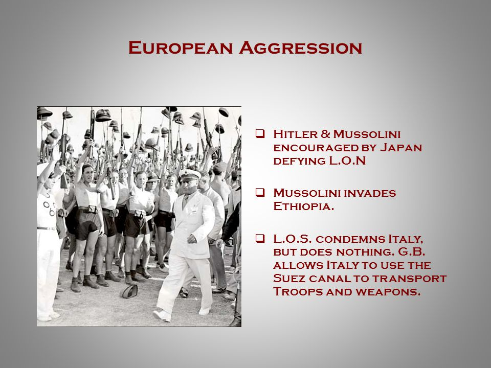 European Aggression  Hitler ignores Treaty of Versailles and rebuilds the German Army.