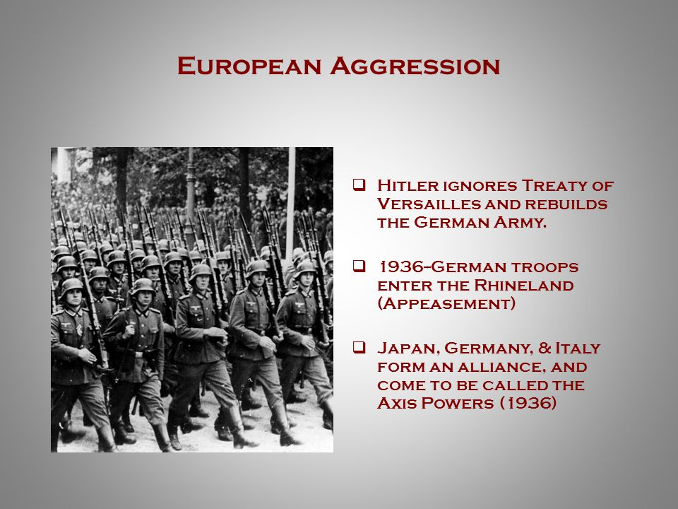 Increased German Aggression & the Democratic Reaction  1938--Hitler annexes Austria despite Treaty of Versailles  1938—Hitler demands the Sudetenland be given to Germany  Munich Conference: Meeting between Germany, France, G.B., and Italy.