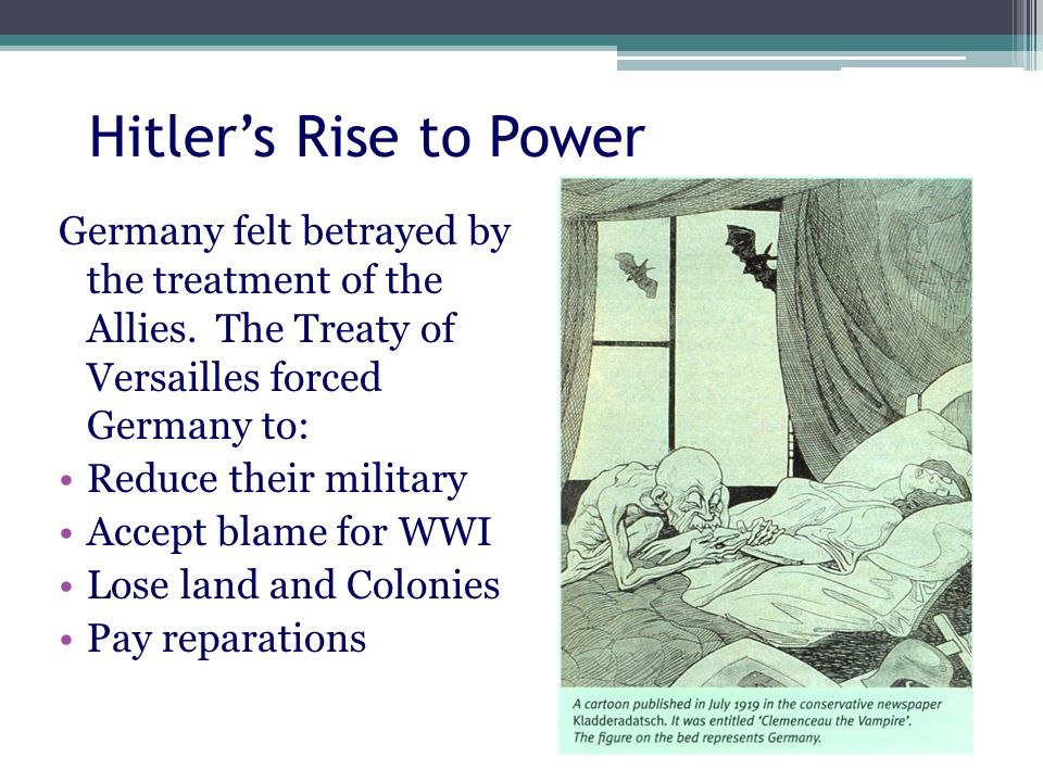 Hitler's Rise to Power Germany felt betrayed by the treatment of the Allies.
