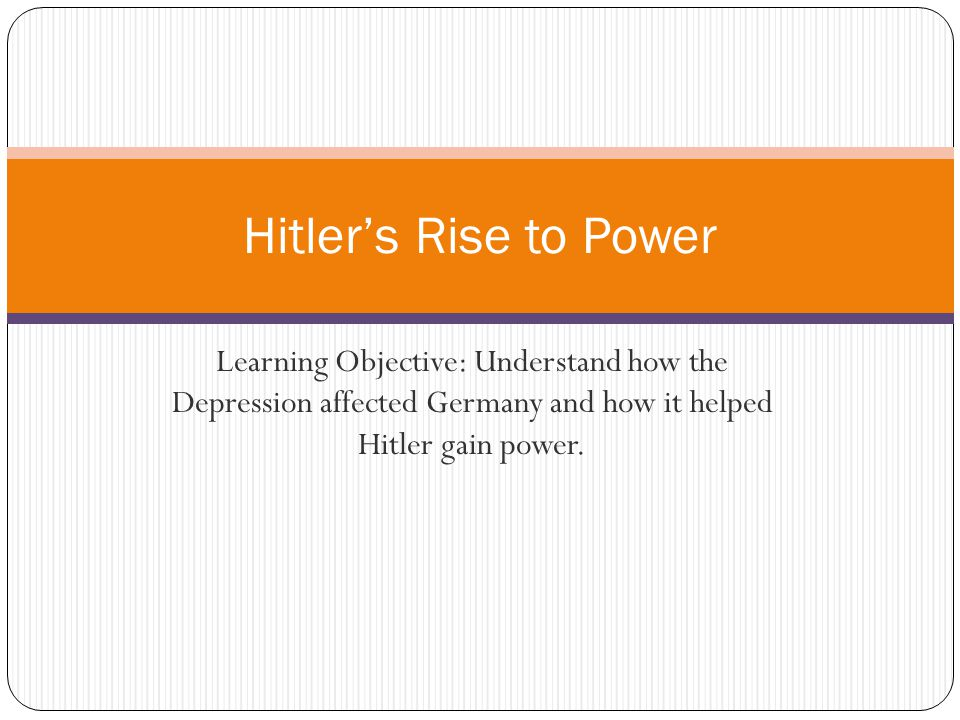 Learning Objective: Understand how the Depression affected Germany and how it helped Hitler gain power.