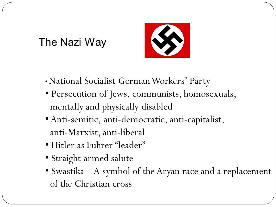 The Nazi Way National Socialist German Workers' Party Persecution of Jews, communists, homosexuals, mentally and physically disabled Anti-semitic, ant