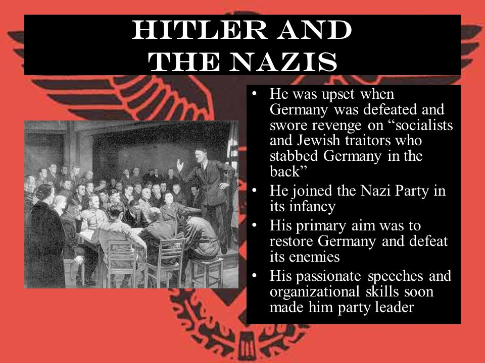"Hitler and The Nazis He was upset when Germany was defeated and swore revenge on ""socialists and Jewish traitors who stabbed Germany in the back"" He j"