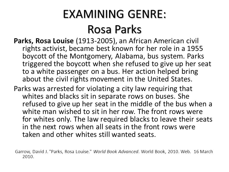 EXAMINING GENRE: Rosa Parks Parks, Rosa Louise (1913-2005), an African American civil rights activist, became best known for her role in a 1955 boycot