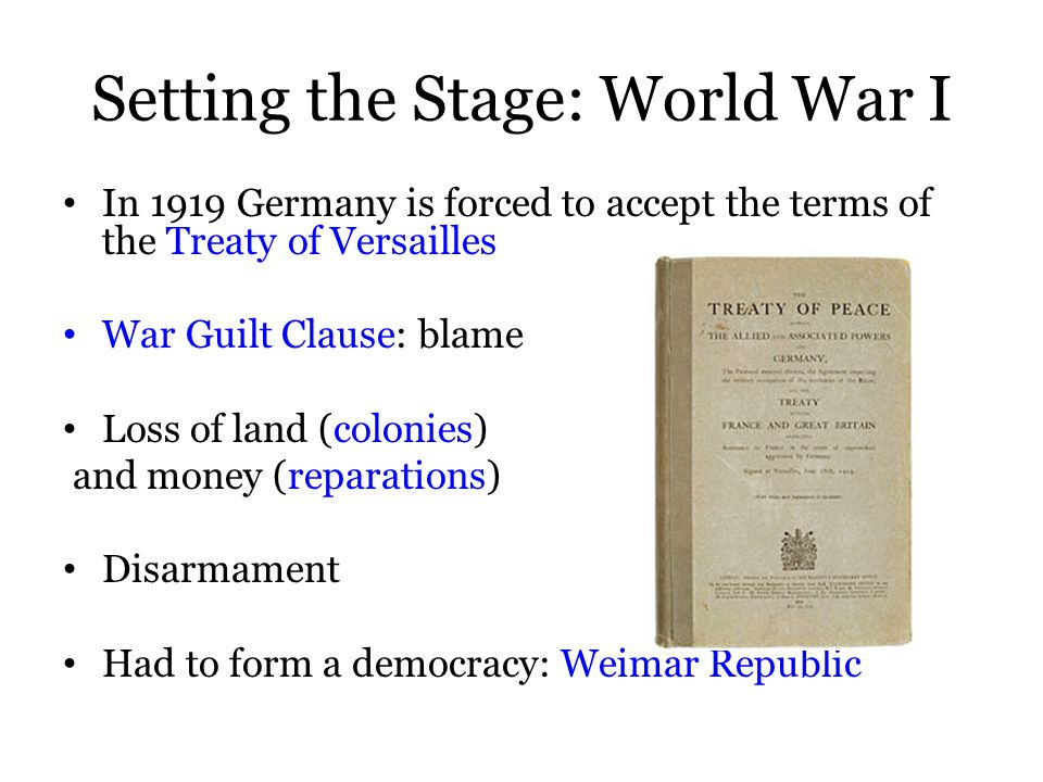 In 1919 Germany is forced to accept the terms of the Treaty of Versailles War Guilt Clause: blame Loss of land (colonies) and money (reparations) Disa
