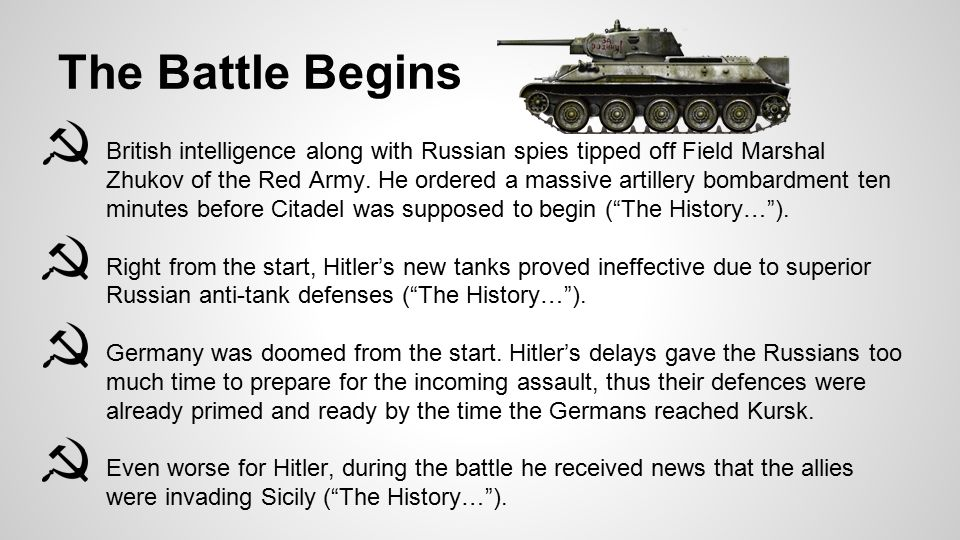 The Battle Begins ● British intelligence along with Russian spies tipped off Field Marshal Zhukov of the Red Army. He ordered a massive artillery bomb