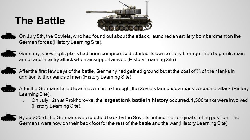 The Battle ●On July 5th, the Soviets, who had found out about the attack, launched an artillery bombardment on the German forces (History Learning Sit