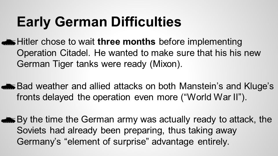 Early German Difficulties ●Hitler chose to wait three months before implementing Operation Citadel. He wanted to make sure that his his new German Tig
