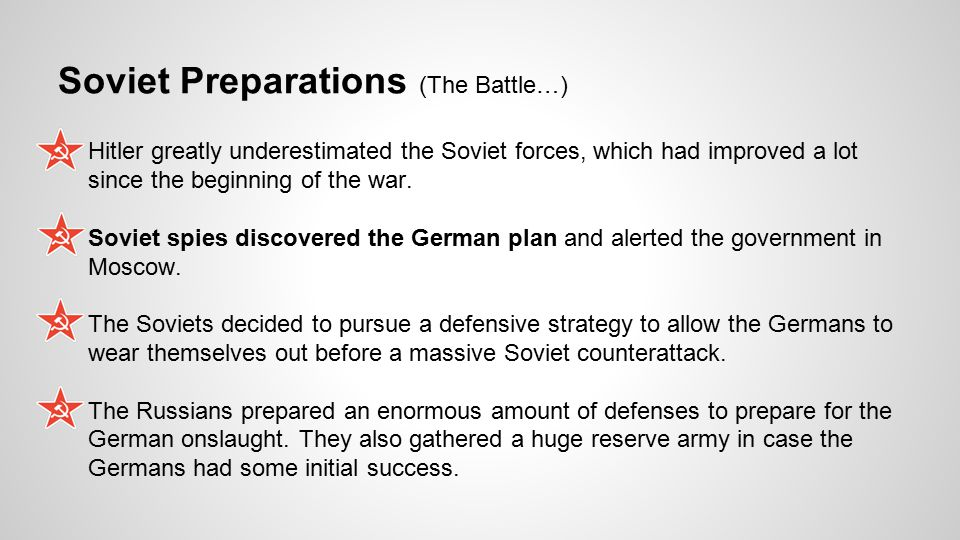 Soviet Preparations (The Battle…) Hitler greatly underestimated the Soviet forces, which had improved a lot since the beginning of the war. Soviet spi