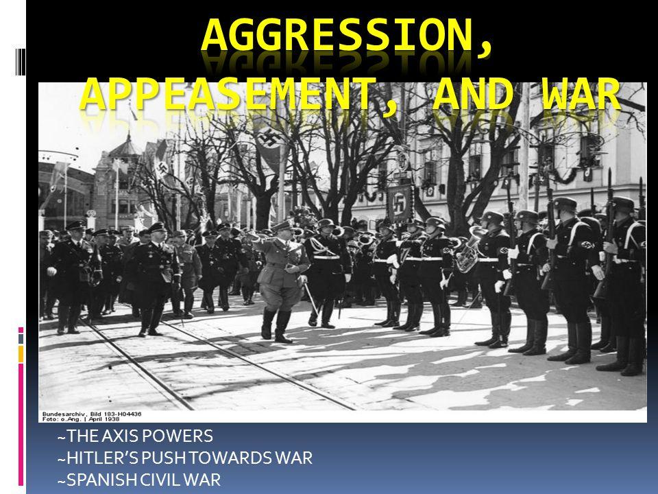 ~THE AXIS POWERS ~HITLER'S PUSH TOWARDS WAR ~SPANISH CIVIL WAR