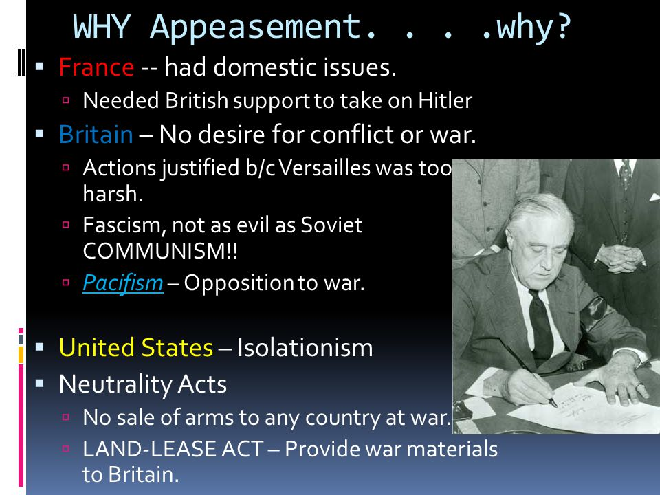WHY Appeasement....why.  France -- had domestic issues.