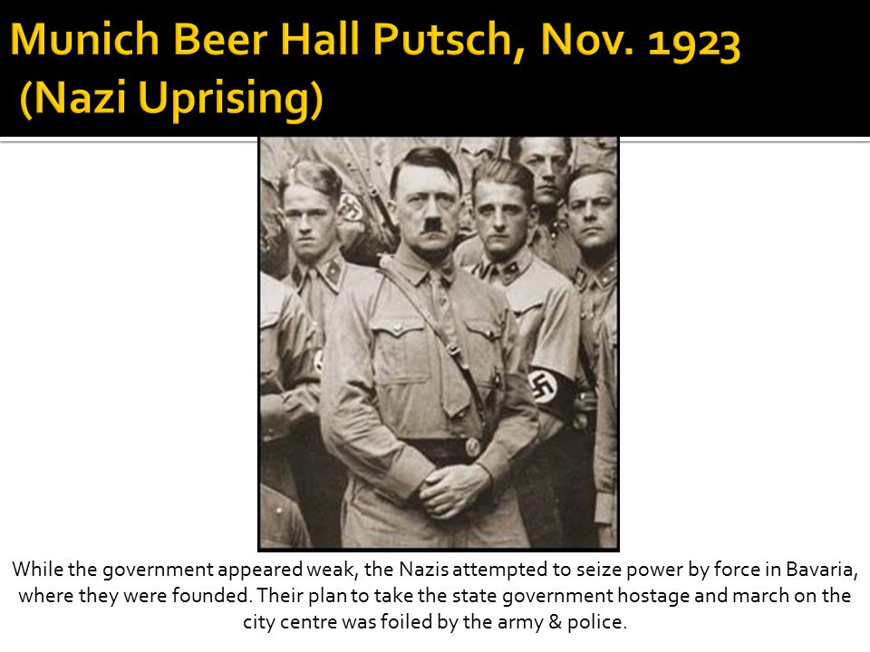 While the government appeared weak, the Nazis attempted to seize power by force in Bavaria, where they were founded.