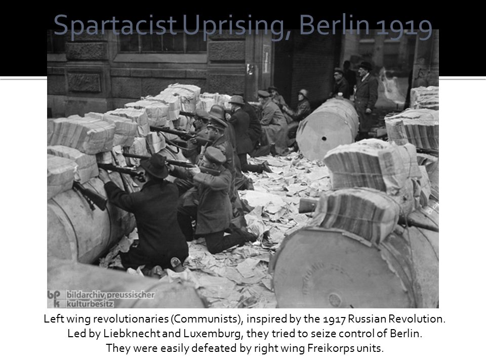 Spartacist Uprising, Berlin 1919 Left wing revolutionaries (Communists), inspired by the 1917 Russian Revolution.