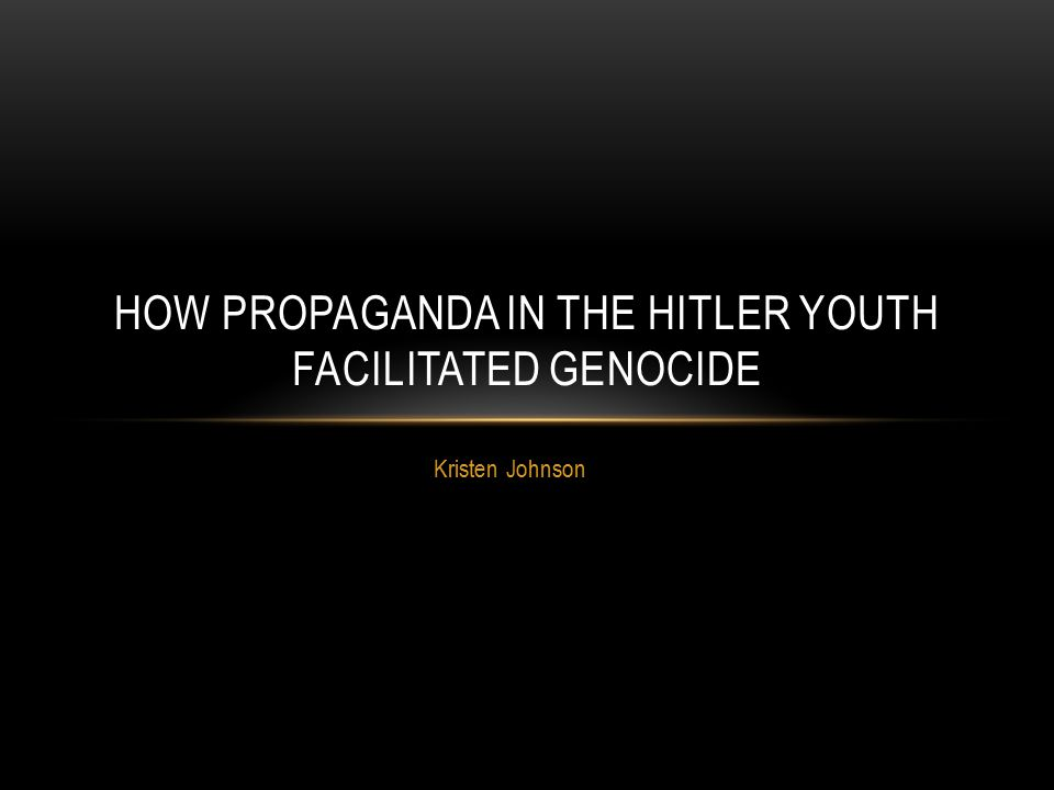 Kristen Johnson HOW PROPAGANDA IN THE HITLER YOUTH FACILITATED GENOCIDE
