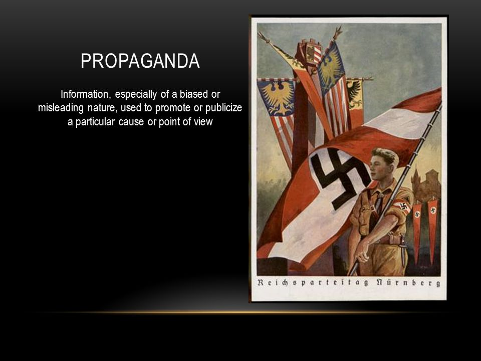 PROPAGANDA Information, especially of a biased or misleading nature, used to promote or publicize a particular cause or point of view