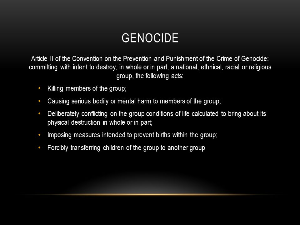 GENOCIDE Article II of the Convention on the Prevention and Punishment of the Crime of Genocide: committing with intent to destroy, in whole or in par