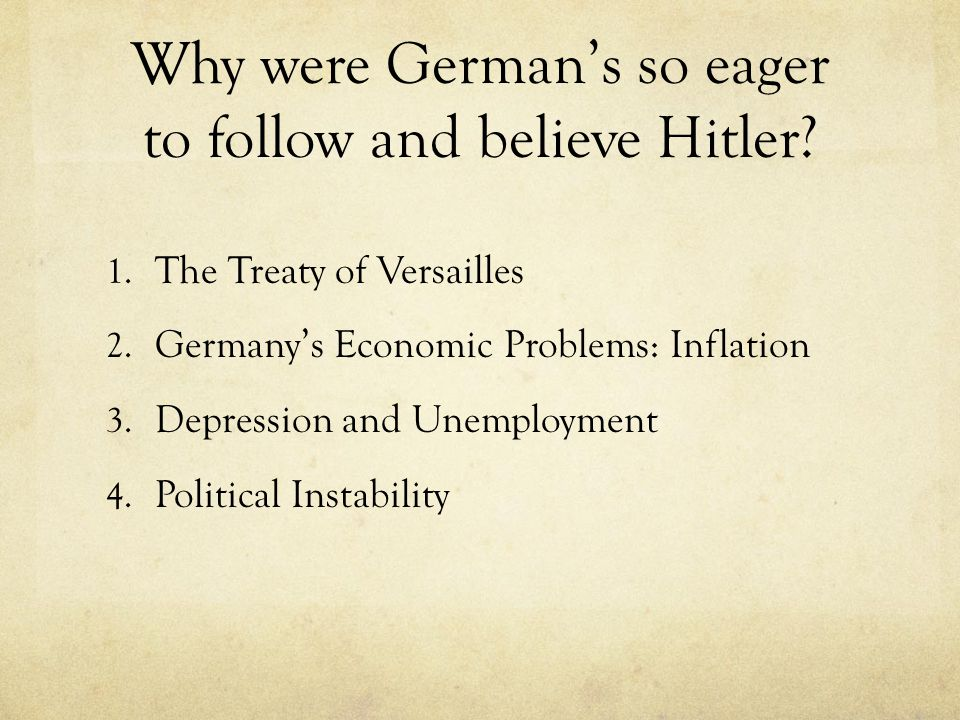 Why were German's so eager to follow and believe Hitler.