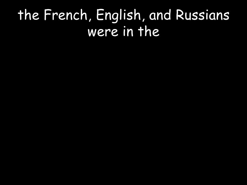 the French, English, and Russians were in the