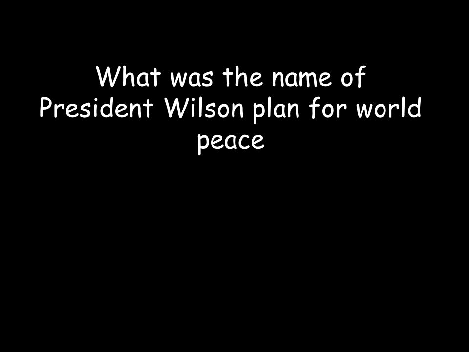 What was the name of President Wilson plan for world peace
