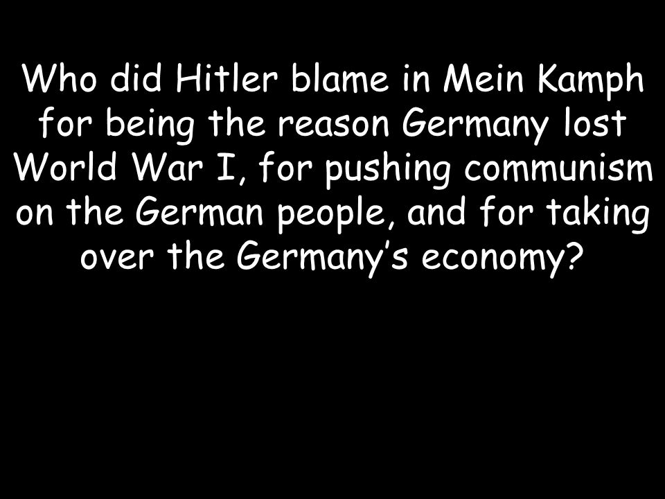 Who did Hitler blame in Mein Kamph for being the reason Germany lost World War I, for pushing communism on the German people, and for taking over the Germany's economy