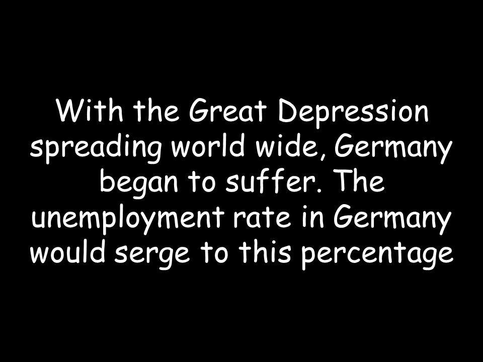 With the Great Depression spreading world wide, Germany began to suffer.