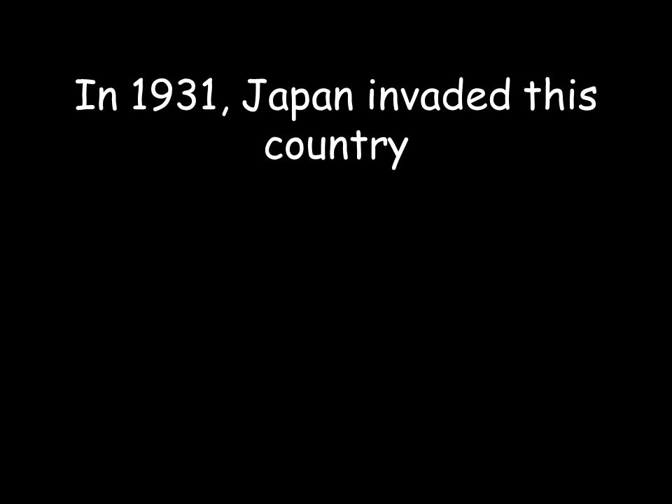 In 1931, Japan invaded this country